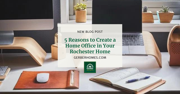 5 Reasons to Create a Home Office in Your Rochester Home